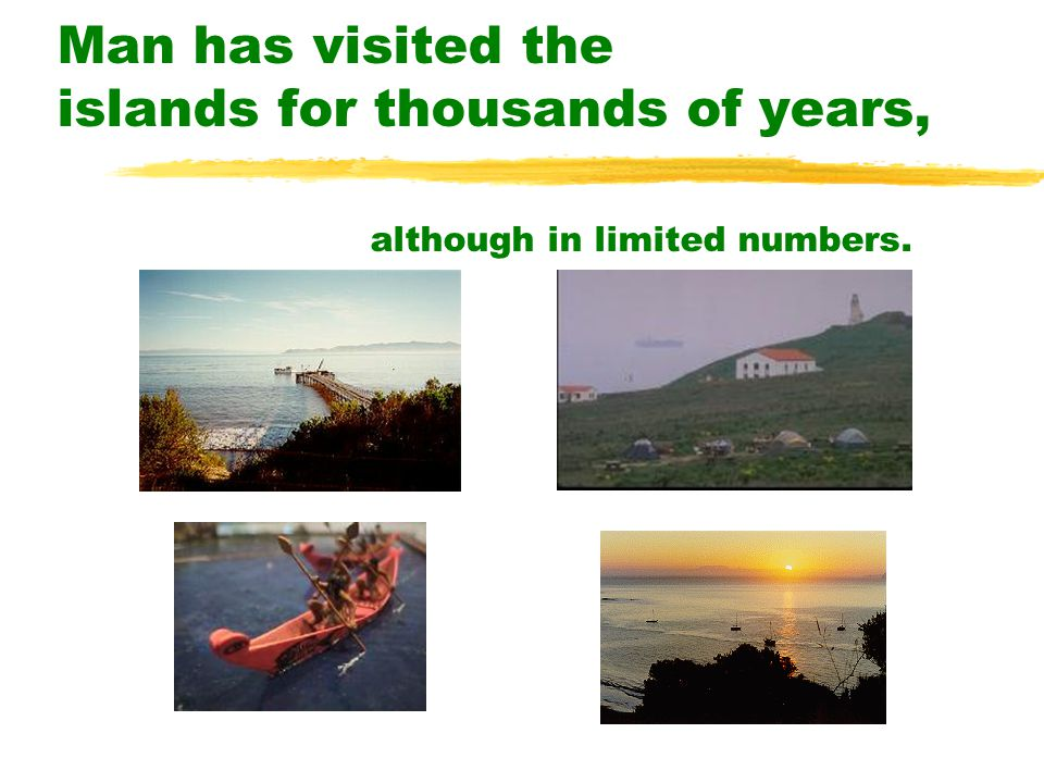 Man has visited the islands for thousands of years, although in limited numbers.