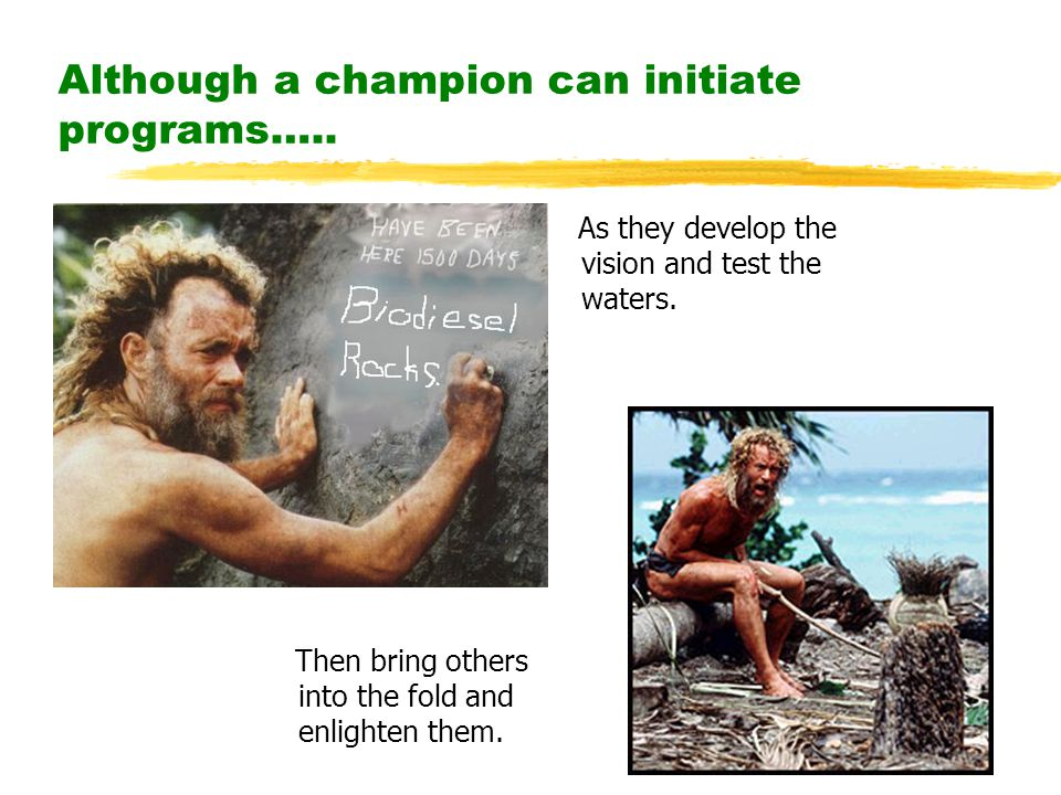 Although a champion can initiate programs….. As they develop the vision and test the waters.
