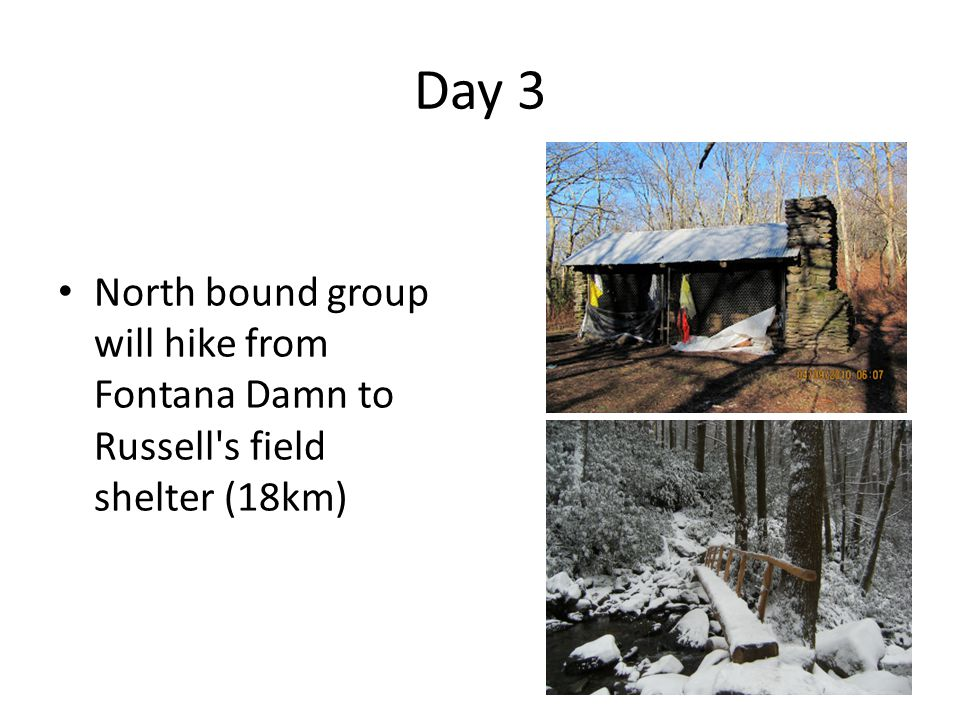 Day 3 North bound group will hike from Fontana Damn to Russell s field shelter (18km)