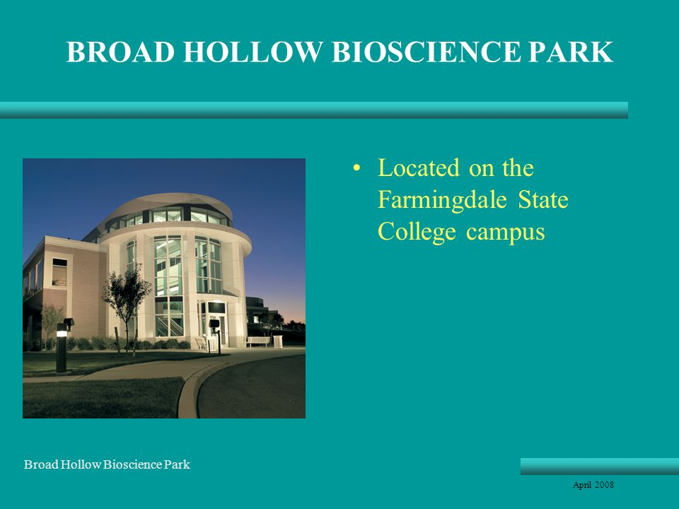 BROAD HOLLOW BIOSCIENCE PARK Located on the Farmingdale State College campus April 2008 Broad Hollow Bioscience Park