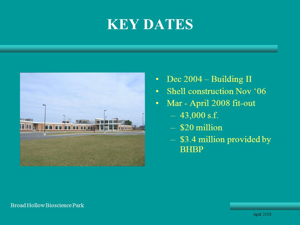 KEY DATES Dec 2004 – Building II Shell construction Nov 06 Mar - April 2008 fit-out –43,000 s.f.