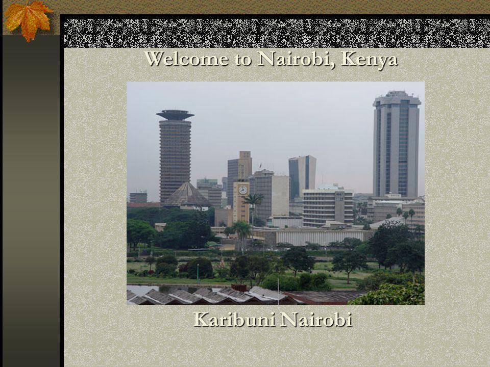 Welcome to Nairobi, Kenya Karibuni Nairobi