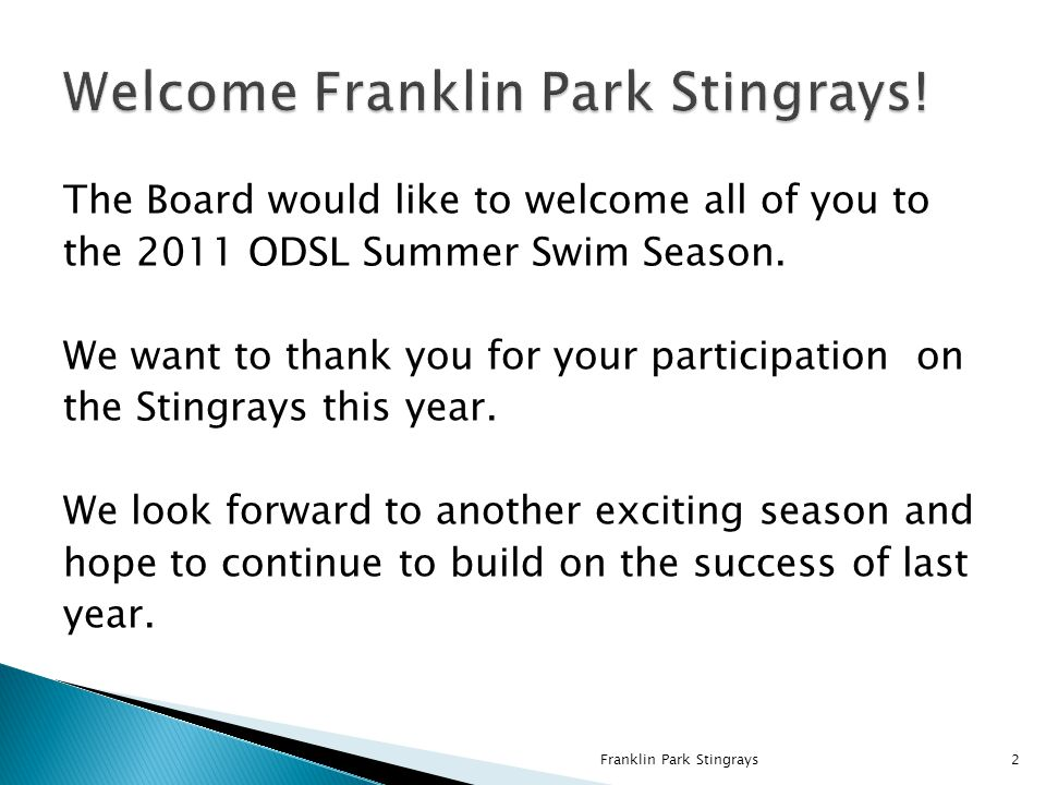 The Board would like to welcome all of you to the 2011 ODSL Summer Swim Season. We want to thank you for your participation on the Stingrays this year