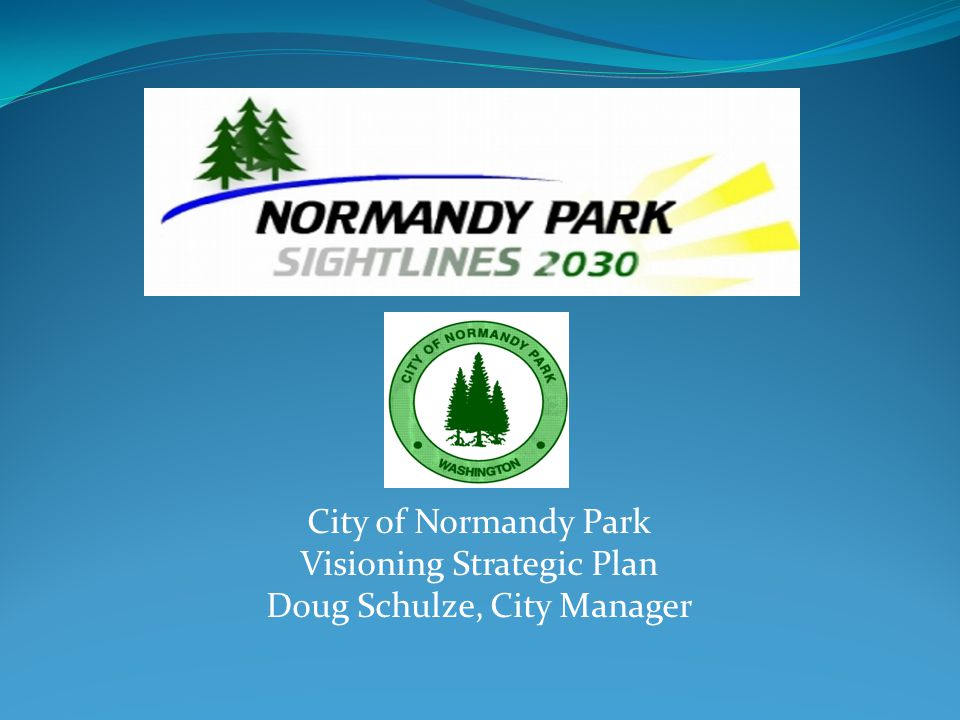 City of Normandy Park Visioning Strategic Plan Doug Schulze, City Manager