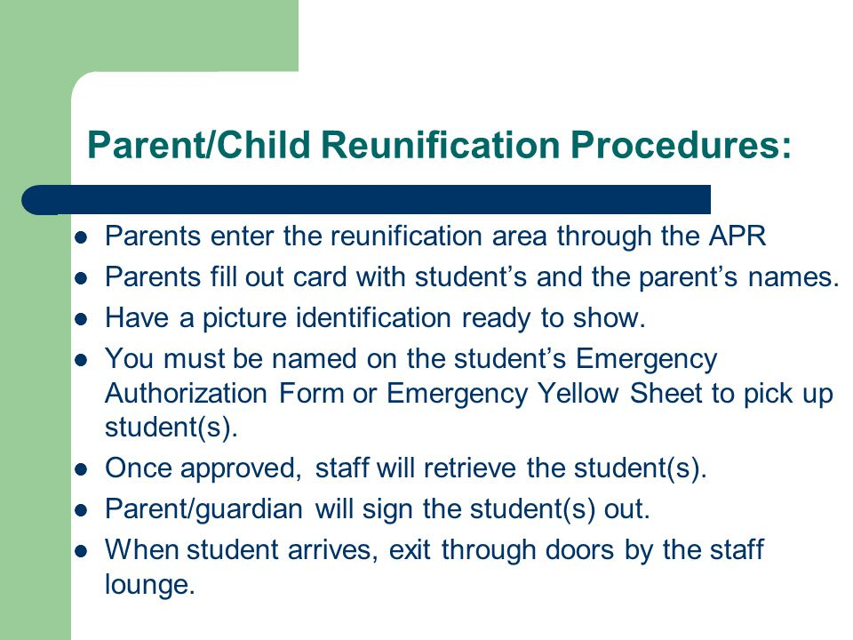 Parent/Child Reunification Procedures: Parents enter the reunification area through the APR Parents fill out card with students and the parents names.