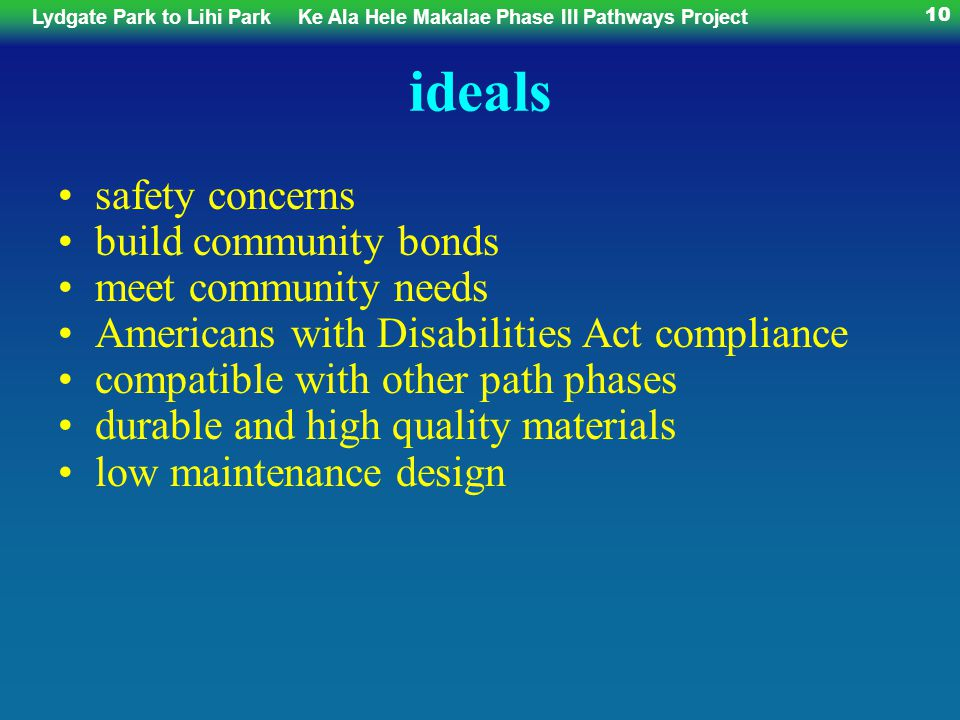 Lydgate Park to Lihi ParkKe Ala Hele Makalae Phase III Pathways Project 10 ideals safety concerns build community bonds meet community needs Americans with Disabilities Act compliance compatible with other path phases durable and high quality materials low maintenance design
