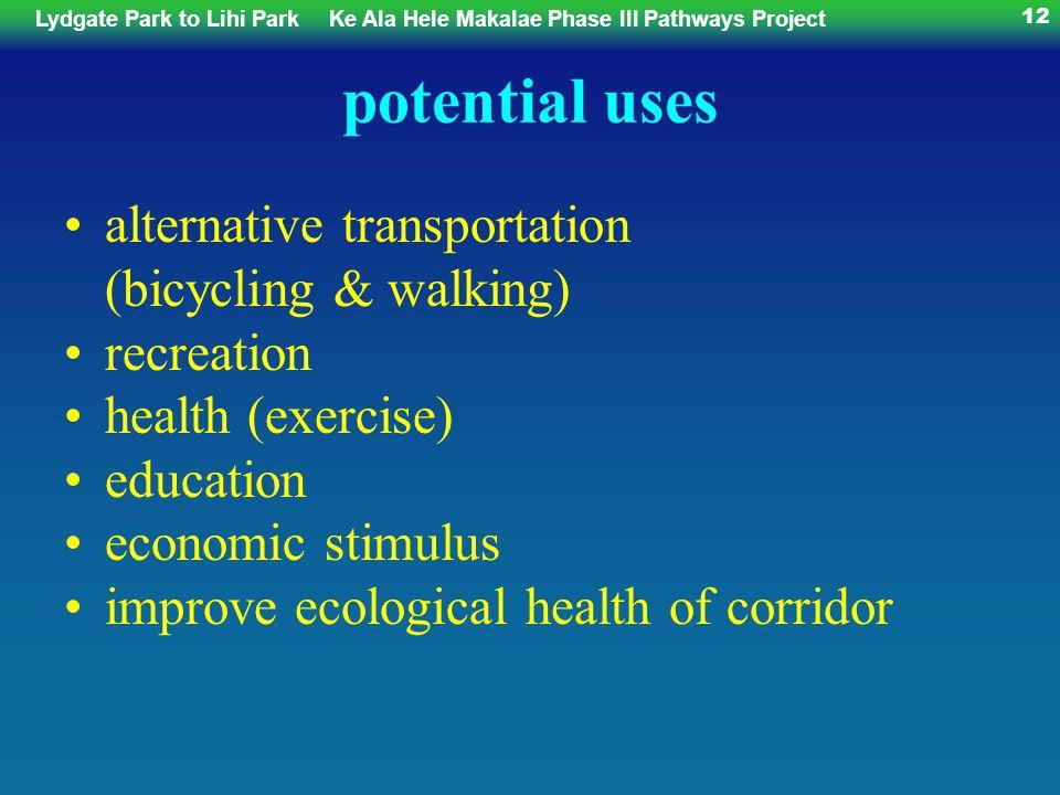 Lydgate Park to Lihi ParkKe Ala Hele Makalae Phase III Pathways Project 12 potential uses alternative transportation (bicycling & walking) recreation health (exercise) education economic stimulus improve ecological health of corridor