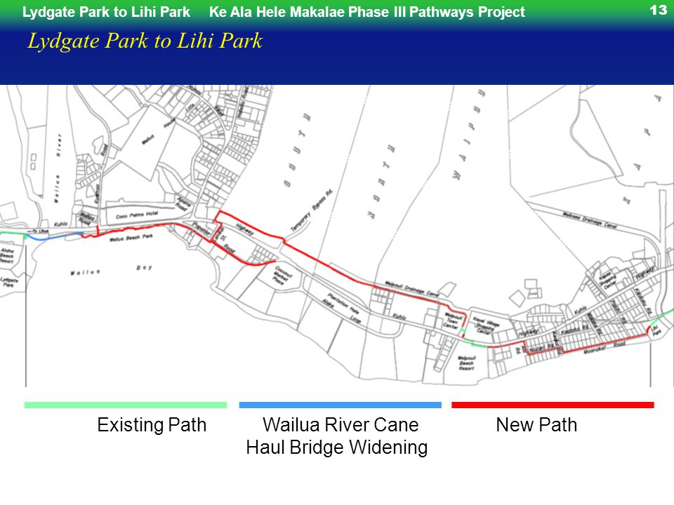 Lydgate Park to Lihi ParkKe Ala Hele Makalae Phase III Pathways Project 13 Lydgate Park to Lihi Park Existing Path Wailua River Cane New Path Haul Bridge Widening