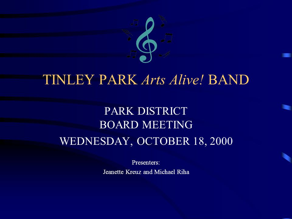 TINLEY PARK Arts Alive! BAND PARK DISTRICT BOARD MEETING WEDNESDAY, OCTOBER 18, 2000 Presenters: Jeanette Kreuz and Michael Riha
