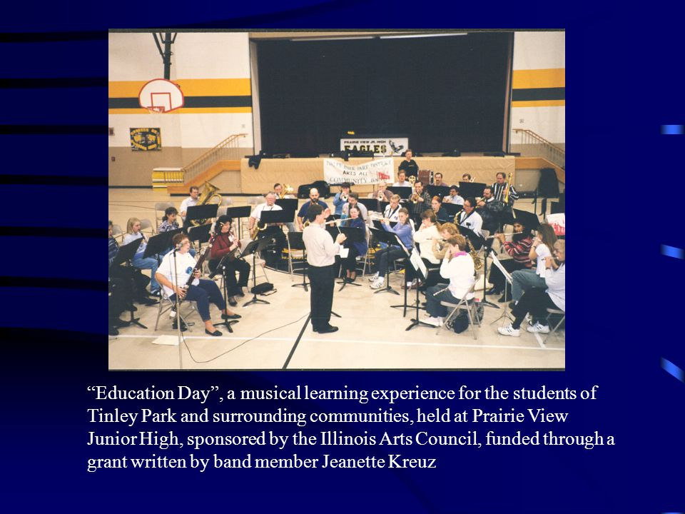 Education Day, a musical learning experience for the students of Tinley Park and surrounding communities, held at Prairie View Junior High, sponsored by the Illinois Arts Council, funded through a grant written by band member Jeanette Kreuz