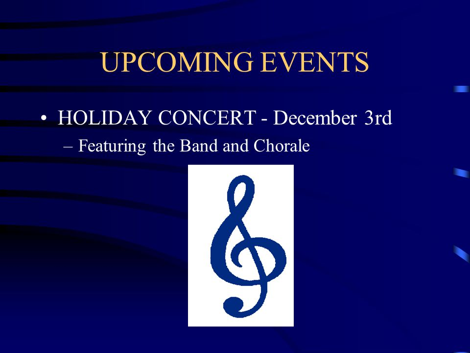 UPCOMING EVENTS HOLIDAY CONCERT - December 3rd –Featuring the Band and Chorale