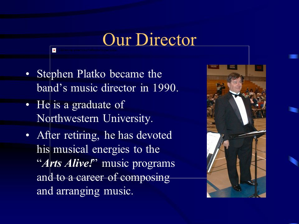 Our Director Stephen Platko became the bands music director in 1990. He is a graduate of Northwestern University. After retiring, he has devoted his m