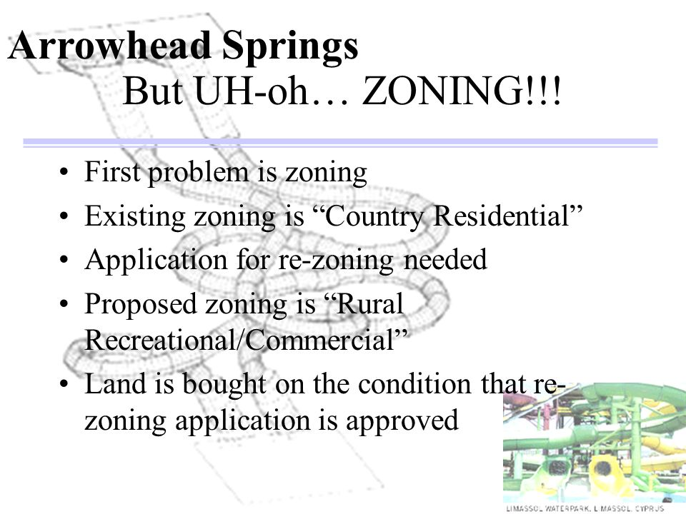 But UH-oh… ZONING!!! First problem is zoning Existing zoning is Country Residential Application for re-zoning needed Proposed zoning is Rural Recreati