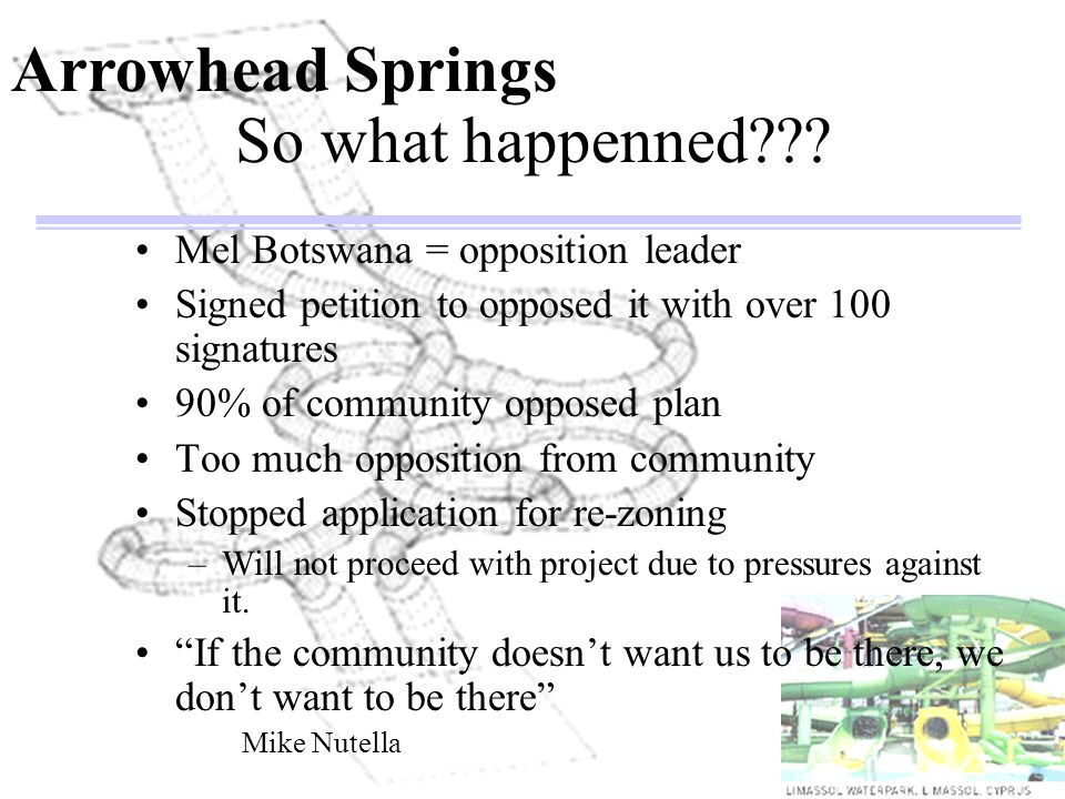 So what happenned??? Mel Botswana = opposition leader Signed petition to opposed it with over 100 signatures 90% of community opposed plan Too much op