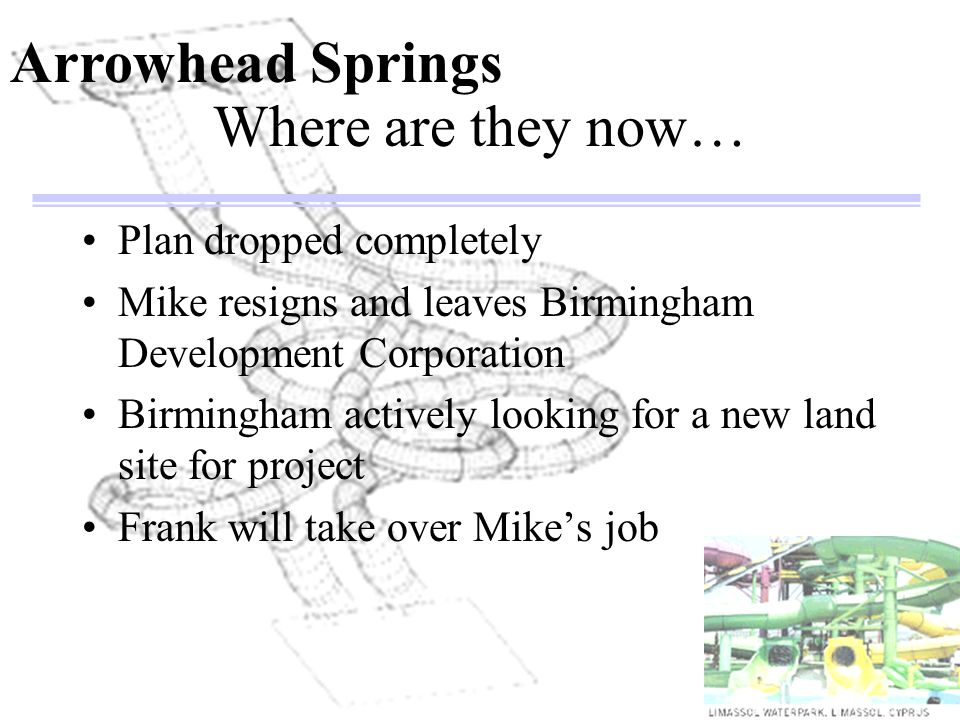 Where are they now… Plan dropped completely Mike resigns and leaves Birmingham Development Corporation Birmingham actively looking for a new land site