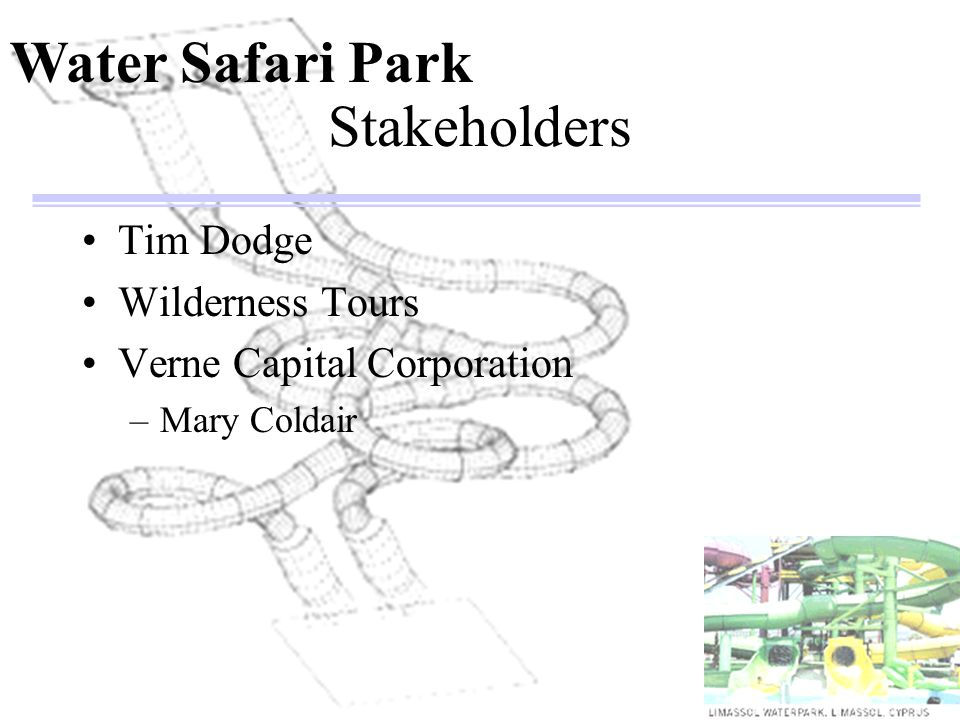 Stakeholders Tim Dodge Wilderness Tours Verne Capital Corporation –Mary Coldair Water Safari Park