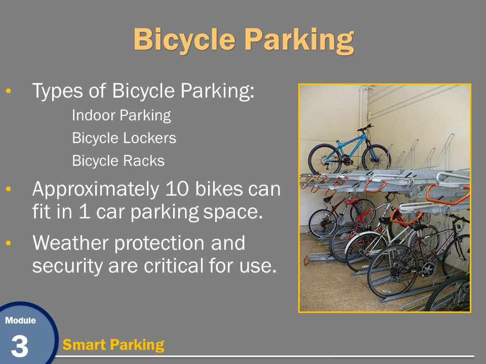 Module 3 Smart Parking Bicycle Parking Types of Bicycle Parking: Indoor Parking Bicycle Lockers Bicycle Racks Approximately 10 bikes can fit in 1 car