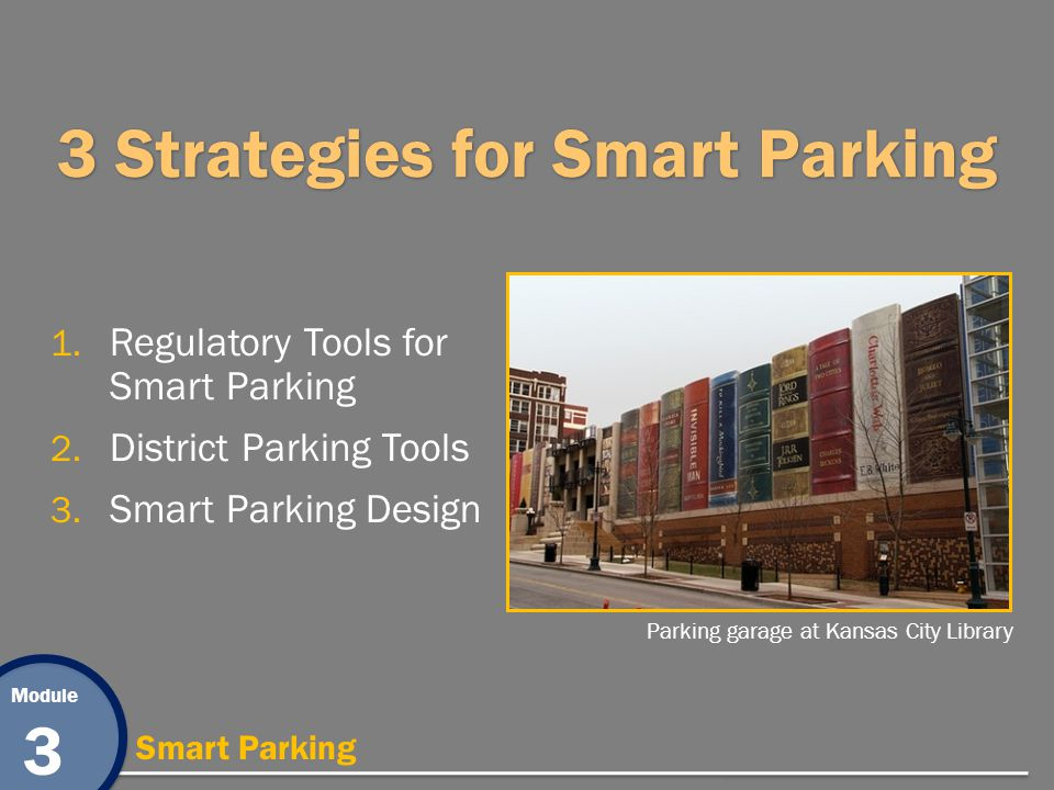 Module 3 Smart Parking 3 Strategies for Smart Parking 1. Regulatory Tools for Smart Parking 2. District Parking Tools 3. Smart Parking Design Parking