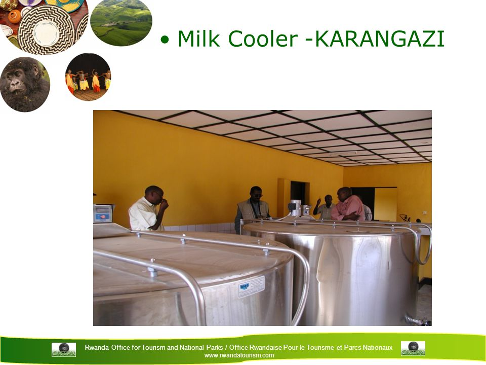Rwanda Office for Tourism and National Parks / Office Rwandaise Pour le Tourisme et Parcs Nationaux www.rwandatourism.com Milk Cooler -KARANGAZI