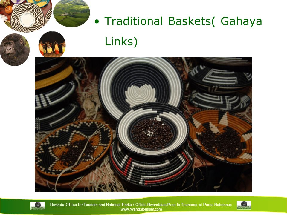 Rwanda Office for Tourism and National Parks / Office Rwandaise Pour le Tourisme et Parcs Nationaux www.rwandatourism.com Traditional Baskets( Gahaya Links)