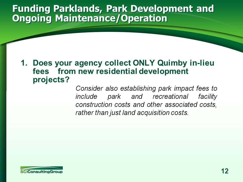 11 Funding On-Going O&M and R&R Costs Annual special tax or assessment on new homes will/should fund: 1.