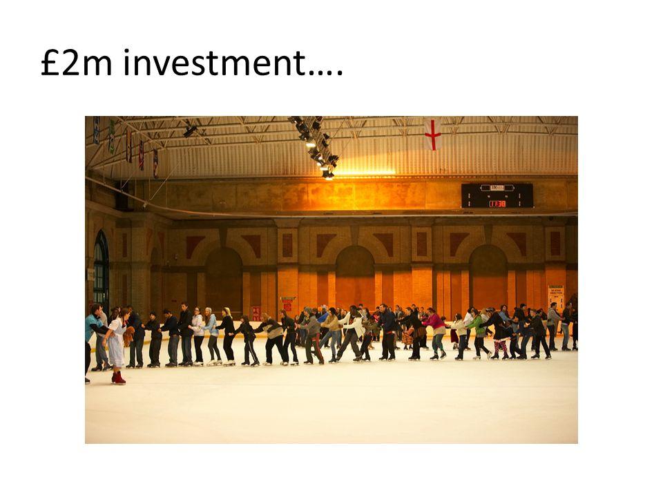 £2m investment….