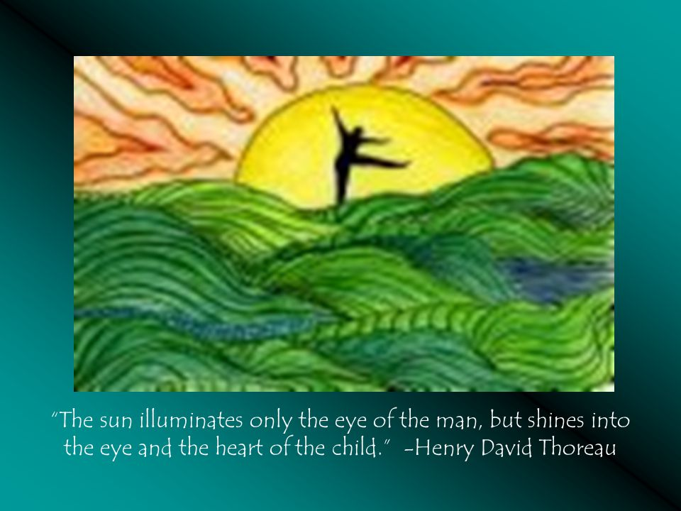The sun illuminates only the eye of the man, but shines into the eye and the heart of the child.