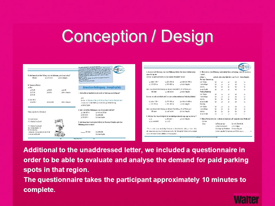 Conception / Design Additional to the unaddressed letter, we included a questionnaire in order to be able to evaluate and analyse the demand for paid parking spots in that region.