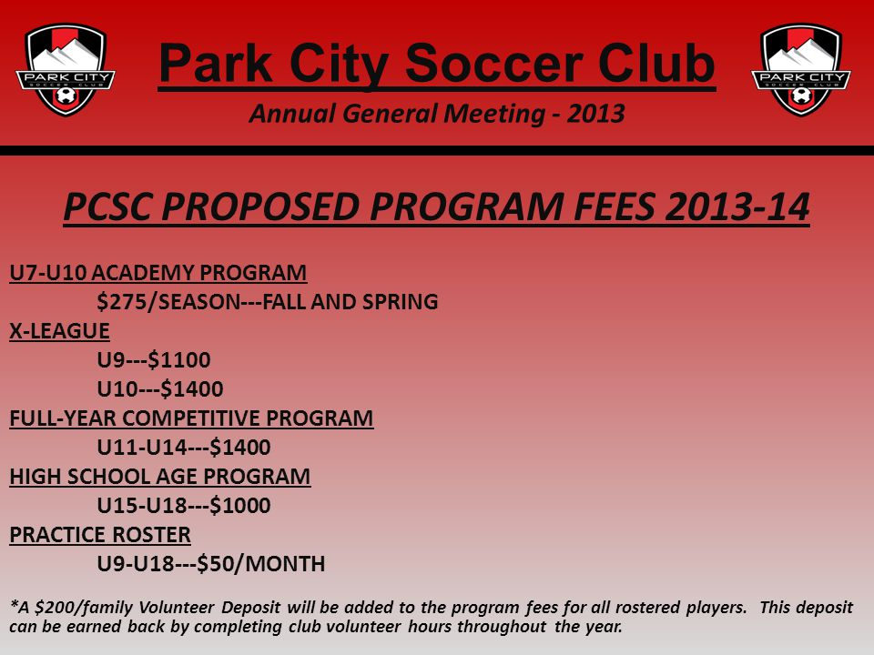 PCSC PROPOSED PROGRAM FEES 2013-14 U7-U10 ACADEMY PROGRAM $275/SEASON---FALL AND SPRING X-LEAGUE U9---$1100 U10---$1400 FULL-YEAR COMPETITIVE PROGRAM