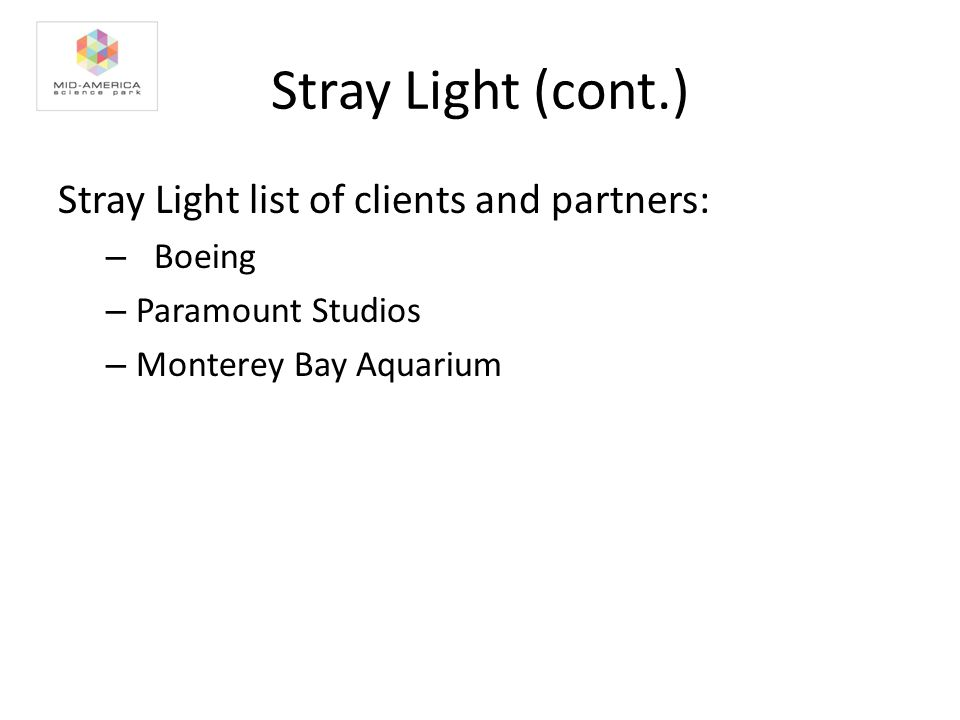 Stray Light (cont.) Stray Light list of clients and partners: – Boeing – Paramount Studios – Monterey Bay Aquarium
