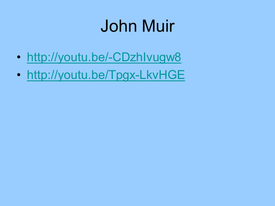 John Muir http://youtu.be/-CDzhIvugw8 http://youtu.be/Tpgx-LkvHGE