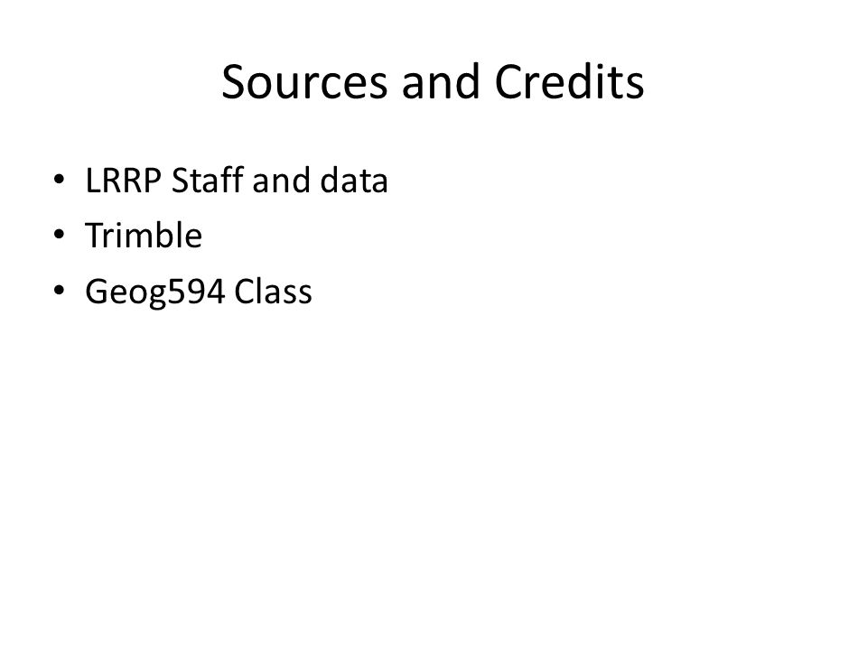 Sources and Credits LRRP Staff and data Trimble Geog594 Class