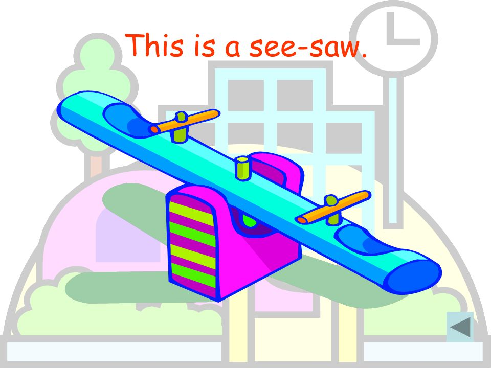 This is a see-saw.