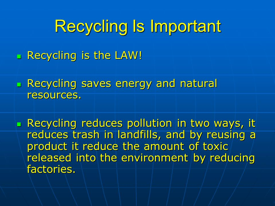Recycling Is Important Recycling is the LAW. Recycling is the LAW.