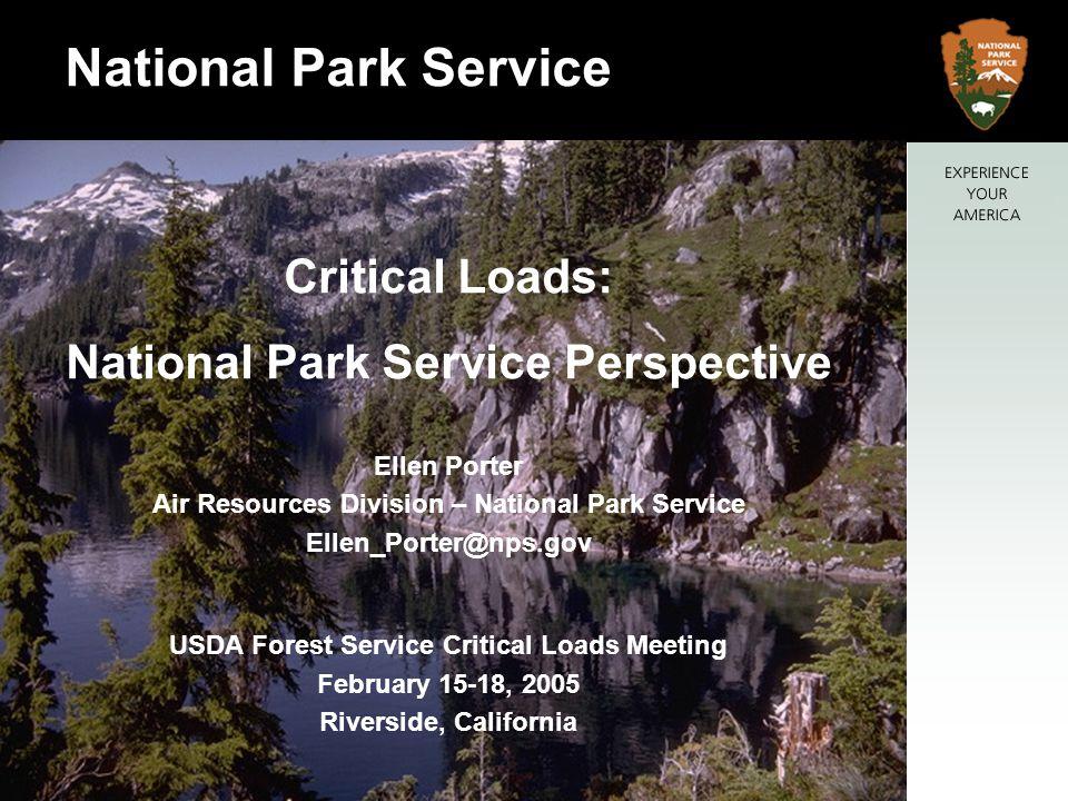 Critical Loads: National Park Service Perspective Ellen Porter Air Resources Division – National Park Service Ellen_Porter@nps.gov USDA Forest Service