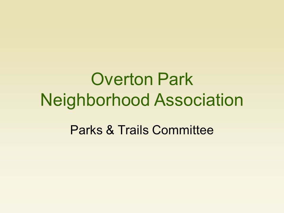 1 Mission 1.Assess continuous improvements to our surrounding parks and neighbor infrastructure 2.Communicate with OPNA 3.Coordinate with City Parks Department