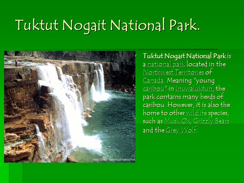 Tuktut Nogait National Park. Tuktut Nogait National Park is a n n n n n aaaa tttt iiii oooo nnnn aaaa llll p p p p aaaa rrrr kkkk located in the NNNN
