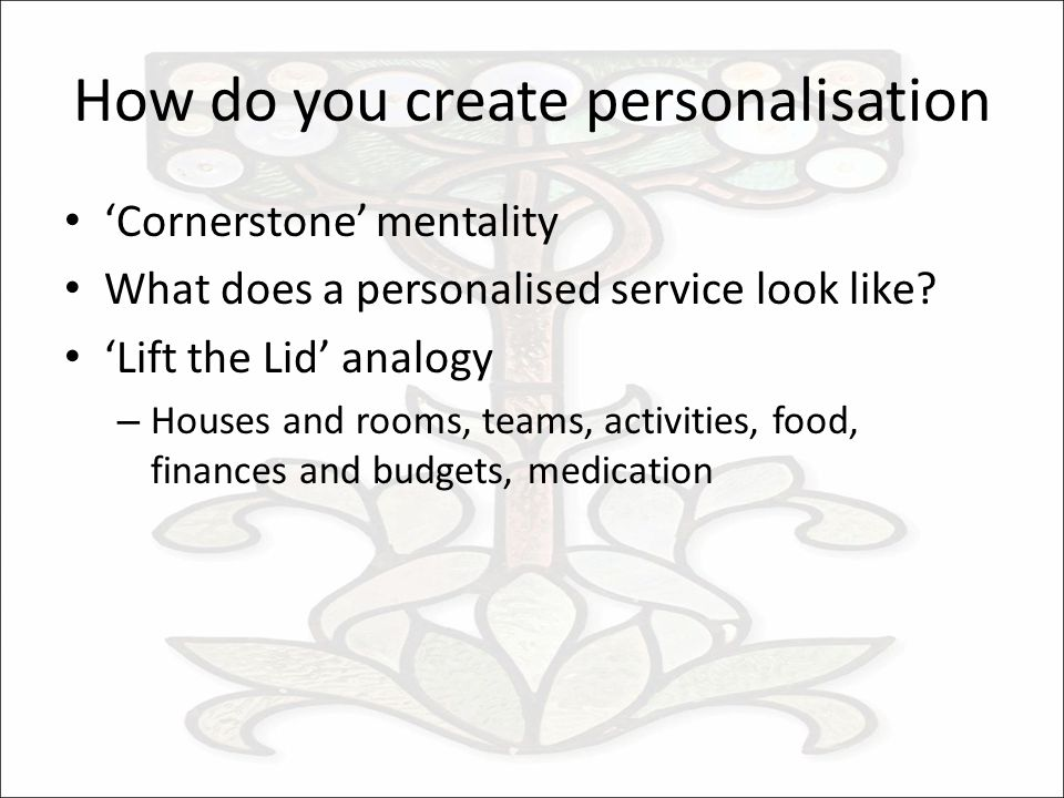 How do you create personalisation Cornerstone mentality What does a personalised service look like.