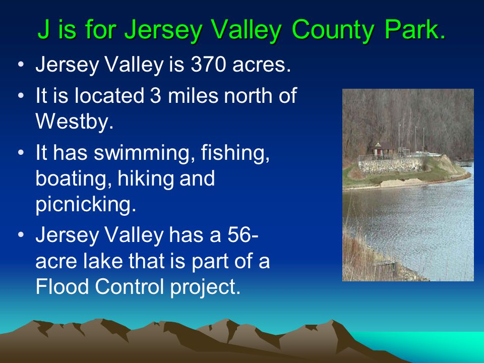 J is for Jersey Valley County Park. Jersey Valley is 370 acres.