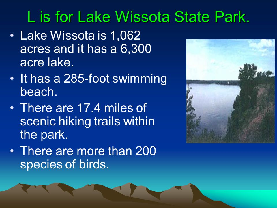 L is for Lake Wissota State Park. Lake Wissota is 1,062 acres and it has a 6,300 acre lake.