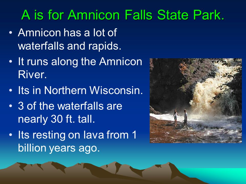 A is for Amnicon Falls State Park. Amnicon has a lot of waterfalls and rapids.