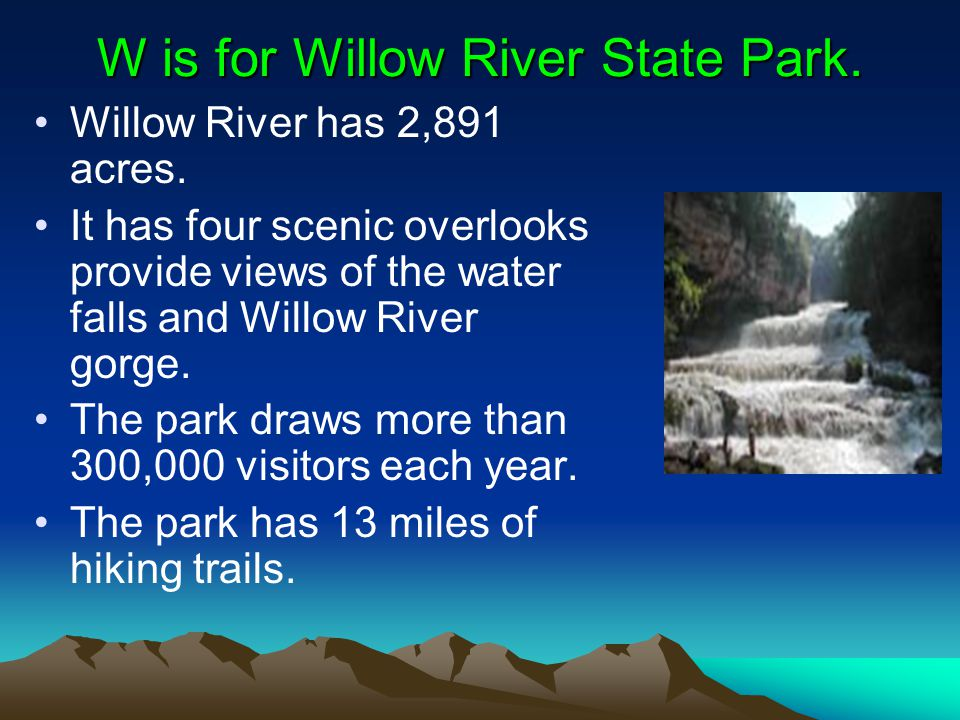 W is for Willow River State Park. Willow River has 2,891 acres.