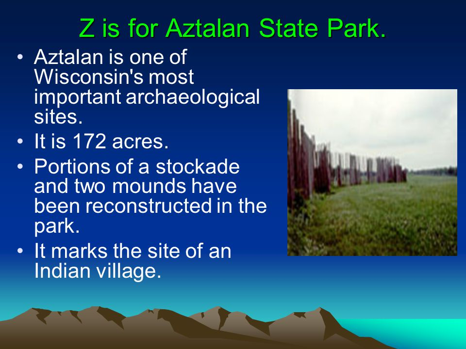 Z is for Aztalan State Park. Aztalan is one of Wisconsin s most important archaeological sites.