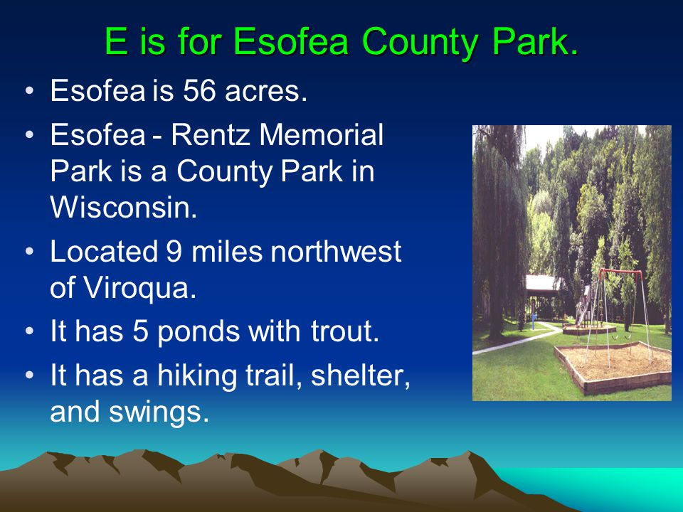 E is for Esofea County Park. Esofea is 56 acres.