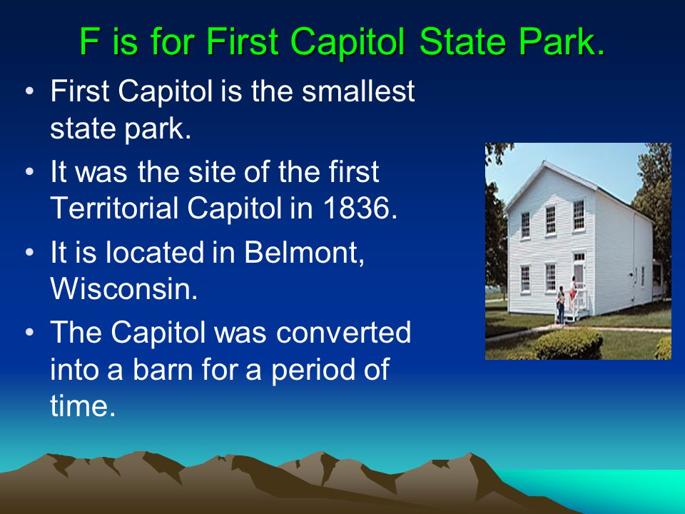 F is for First Capitol State Park. First Capitol is the smallest state park.