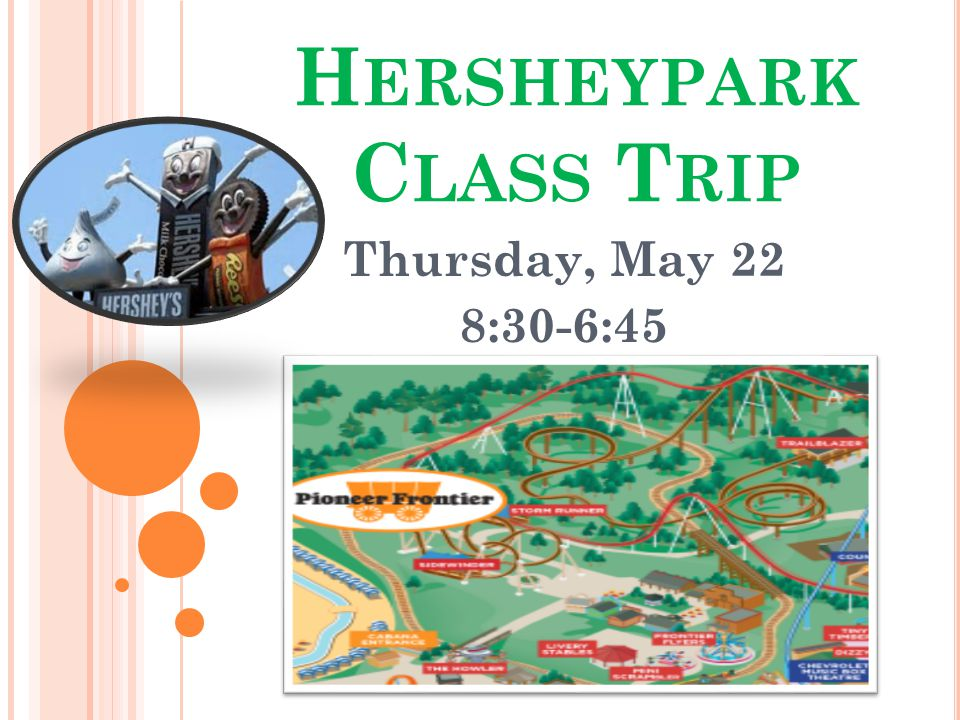 H ERSHEYPARK C LASS T RIP Thursday, May 22 8:30-6:45