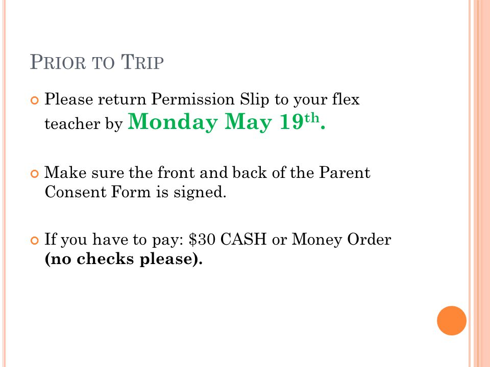P RIOR TO T RIP Please return Permission Slip to your flex teacher by Monday May 19 th. Make sure the front and back of the Parent Consent Form is sig