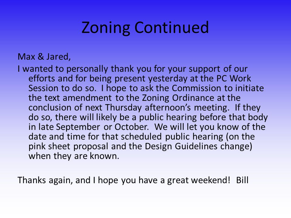 Zoning Continued Max & Jared, I wanted to personally thank you for your support of our efforts and for being present yesterday at the PC Work Session to do so.