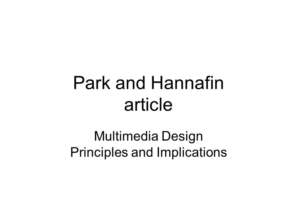 Park and Hannafin article Multimedia Design Principles and Implications