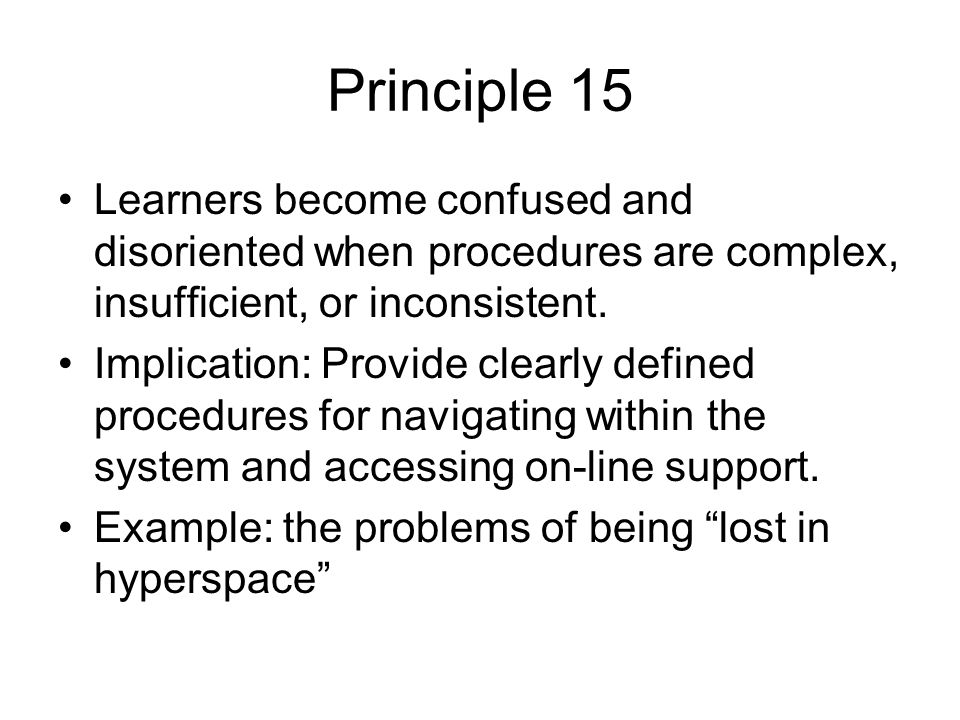 Principle 15 Learners become confused and disoriented when procedures are complex, insufficient, or inconsistent.